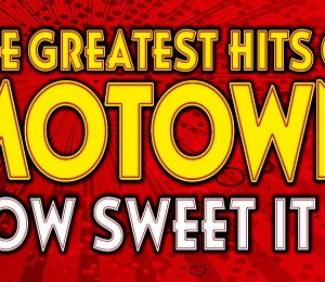 The Greatest Hits of Motown - How Sweet It Is at King's Theatre Glasgow