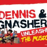 Dennis & Gnasher Unleashed at Theatre Royal Glasgow